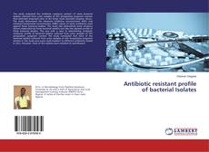 Bookcover of Antibiotic resistant profile of bacterial Isolates