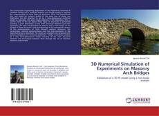 Bookcover of 3D Numerical Simulation of Experiments on Masonry Arch Bridges