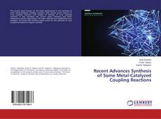 Bookcover of Recent Advances Synthesis of Some Metal-Catalyzed Coupling Reactions