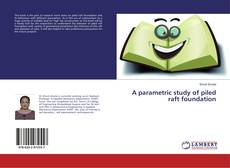 Bookcover of A parametric study of piled raft foundation