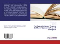 Bookcover of The Nexus Between External Debt and Economic Growth in Nigeria.