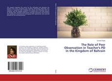 Bookcover of The Role of Peer Observation in Teacher's PD in the Kingdom of Bahrain