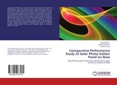 Bookcover of Comparative Performance Study of Solar Photo-Voltaic Panel on Rose