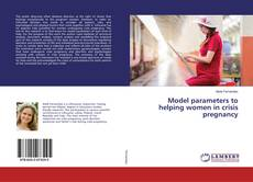 Bookcover of Model parameters to helping women in crisis pregnancy