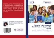 Öğretim Teknolojilerine Yönelik Tutum, Kaygı ve Öz Yeterlik kitap kapağı