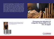 Bookcover of Changing the Mindset of Litigants: Using ADR in the U.S. & Egypt