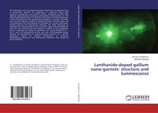 Bookcover of Lanthanide-doped gallium nano-garnets: structure and luminescence
