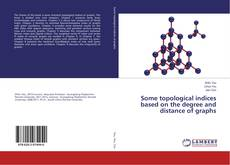 Bookcover of Some topological indices based on the degree and distance of graphs