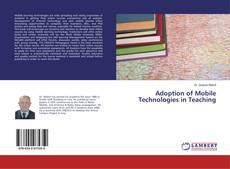Bookcover of Adoption of Mobile Technologies in Teaching