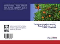 Bookcover of Exploring the phytosanitary dispute between South Africa and the EU