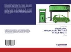 Buchcover von BIOETHANOL PRODUCTION: BACTERIA VERSUS YEASTS