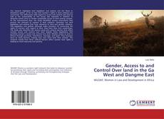 Bookcover of Gender, Access to and Control Over land in the Ga West and Dangme East