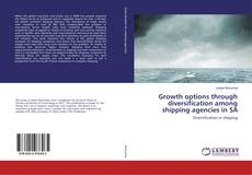 Bookcover of Growth options through diversification among shipping agencies in SA