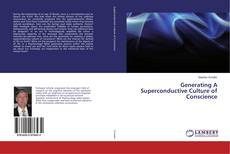 Bookcover of Generating A Superconductive Culture of Conscience