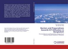 Bookcover of Barriers and Preparedness towards ICT Utilization in Bangladesh