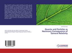 Bookcover of Quanta and Particles as Necessary Consequence of General Relativity