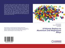 Couverture de A Polymer Replace to Aluminium and Magnesium Alloys