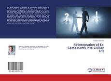 Bookcover of Re-integration of Ex-Combatants into Civilian Life