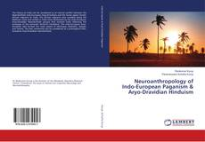 Bookcover of Neuroanthropology of Indo-European Paganism & Aryo-Dravidian Hinduism