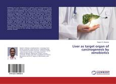 Capa do livro de Liver as target organ of carcinogenesis by xenobiotics