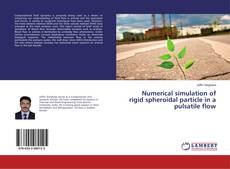 Copertina di Numerical simulation of rigid spheroidal particle in a pulsatile flow