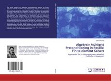 Bookcover of Algebraic Multigrid Preconditioning in Parallel Finite-element Solvers