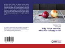 Bookcover of Risky Sexual Behavior, Addiction and Aggression