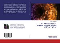 Bookcover of The Advancement in Manufacturing Processes and Technology