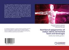 Bookcover of Nutritional epigenomics of Indian ethnic fermented food and beverages