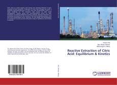 Reactive Extraction of Citric Acid: Equilibrium & Kinetics的封面