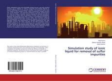 Simulation study of ionic liquid for removal of sulfur impurities的封面
