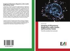 Copertina di Imaging di Risonanza Magnetica nello studio dell'encefalo fetale