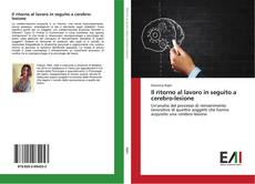 Bookcover of Il ritorno al lavoro in seguito a cerebro-lesione