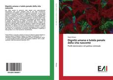 Bookcover of Dignità umana e tutela penale della vita nascente