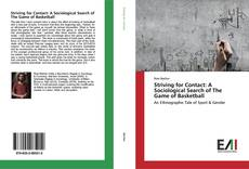 Bookcover of Striving for Contact: A Sociological Search of The Game of Basketball