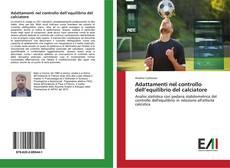 Copertina di Adattamenti nel controllo dell'equilibrio del calciatore