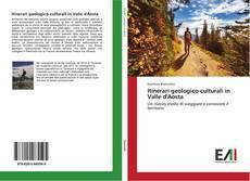 Couverture de Itinerari geologico-culturali in Valle d'Aosta