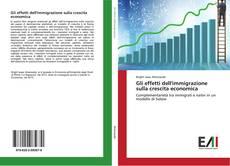 Bookcover of Gli effetti dell'immigrazione sulla crescita economica
