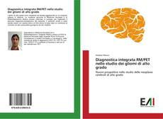 Bookcover of Diagnostica integrata RM/PET nello studio dei gliomi di alto grado