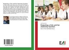 Borítókép a  Projecting a CLIL unit for chemistry teachers - hoz