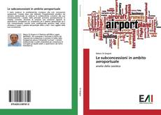 Bookcover of Le subconcessioni in ambito aeroportuale