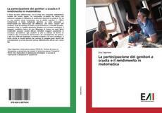 Bookcover of La partecipazione dei genitori a scuola e il rendimento in matematica