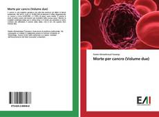 Copertina di Morte per cancro (Volume due)