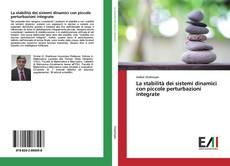 Bookcover of La stabilità dei sistemi dinamici con piccole perturbazioni integrate
