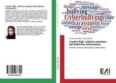 Buchcover von I nostri figli, vittime anonime del bullismo informatico