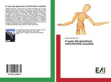Portada del libro de Il ruolo del glutatione nell'infertilità maschile