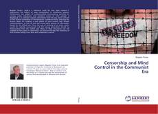 Bookcover of Censorship and Mind Control in the Communist Era
