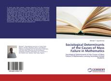 Bookcover of Sociological Determinants of the Causes of Mass Failure in Mathematics