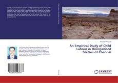 Bookcover of An Empirical Study of Child Labour in Unorganised Sectors of Chennai