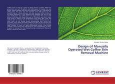 Capa do livro de Design of Manually Operated Wet Coffee Skin Removal Machine
